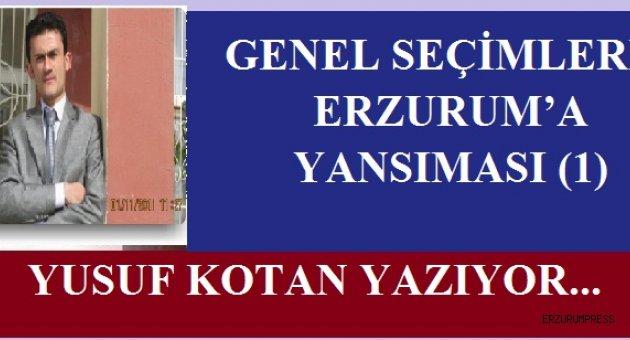 GENEL SEÇİMLERİN ERZURUM'A YANSIMASI (1)